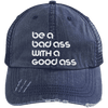 Be a Bad Ass with a Good Ass Distressed Trucker Cap Apparel CustomCat