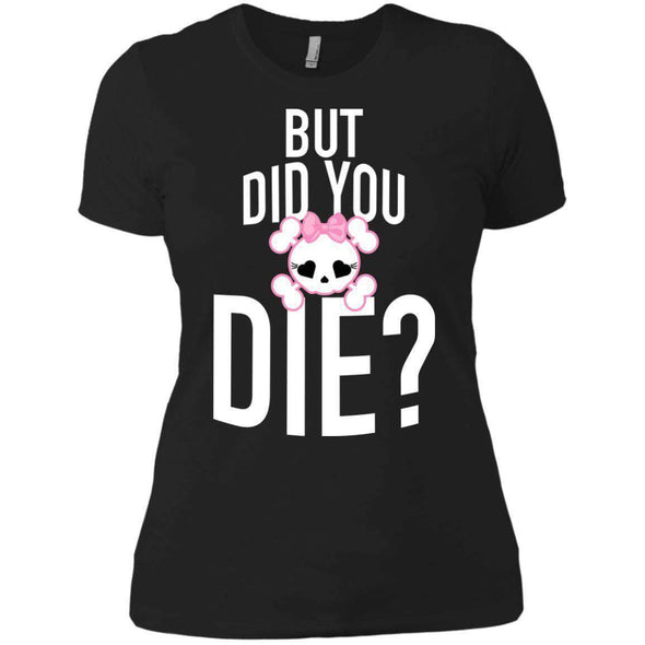But Did You Die T-Shirts CustomCat Black X-Small