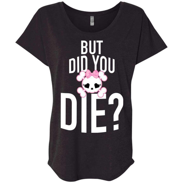 But Did You Die T-Shirts CustomCat Vintage Black X-Small