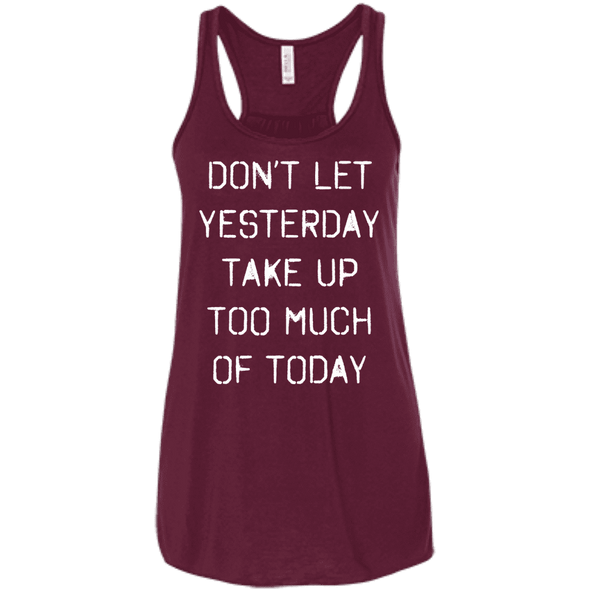Don't Let Yesterday Take Up Too Much of Today Apparel CustomCat Bella+Canvas Flowy Racerback Tank Maroon X-Small