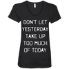 Don't Let Yesterday Take Up Too Much of Today Apparel CustomCat Ladies' V-Neck Tee Black Small
