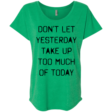 Don't Let Yesterday Take Up Too Much of Today Apparel CustomCat Next Level Ladies Triblend Dolman Sleeve Envy X-Small