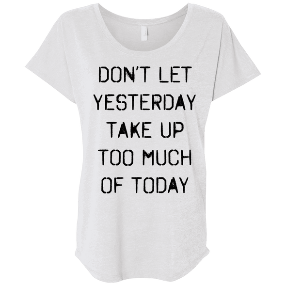 Don't Let Yesterday Take Up Too Much of Today Apparel CustomCat Next Level Ladies Triblend Dolman Sleeve Heather White X-Small