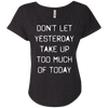 Don't Let Yesterday Take Up Too Much of Today Apparel CustomCat Next Level Ladies Triblend Dolman Sleeve Vintage Black X-Small