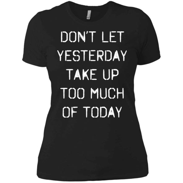 dont let yesterday take up too much of today T-Shirts CustomCat Black X-Small