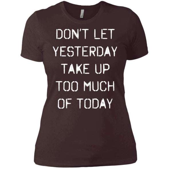dont let yesterday take up too much of today T-Shirts CustomCat Dark Chocolate X-Small