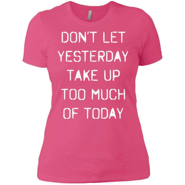 dont let yesterday take up too much of today T-Shirts CustomCat Hot Pink X-Small