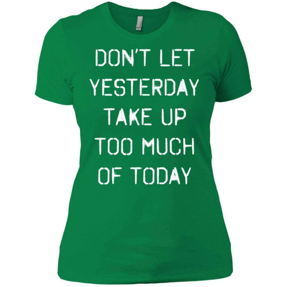 dont let yesterday take up too much of today T-Shirts CustomCat Kelly Green X-Small