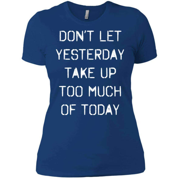 dont let yesterday take up too much of today T-Shirts CustomCat Royal X-Small