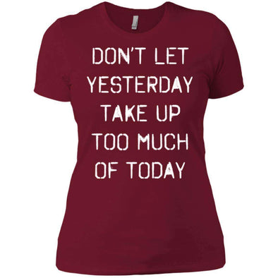dont let yesterday take up too much of today T-Shirts CustomCat Scarlet X-Small