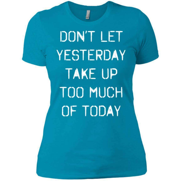 dont let yesterday take up too much of today T-Shirts CustomCat Turquoise X-Small
