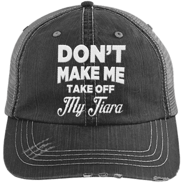 Don't Make Me Take Off My Tiara Trucker Cap Apparel CustomCat 6990 Distressed Unstructured Trucker Cap Black/Grey One Size
