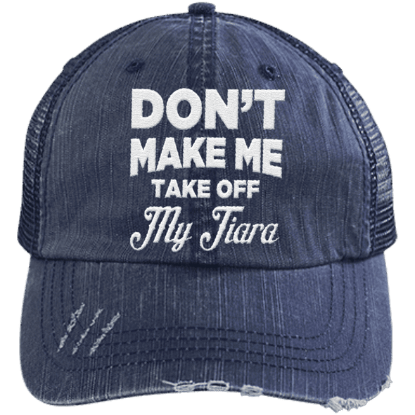 Don't Make Me Take Off My Tiara Trucker Cap Apparel CustomCat 6990 Distressed Unstructured Trucker Cap Navy/Navy One Size