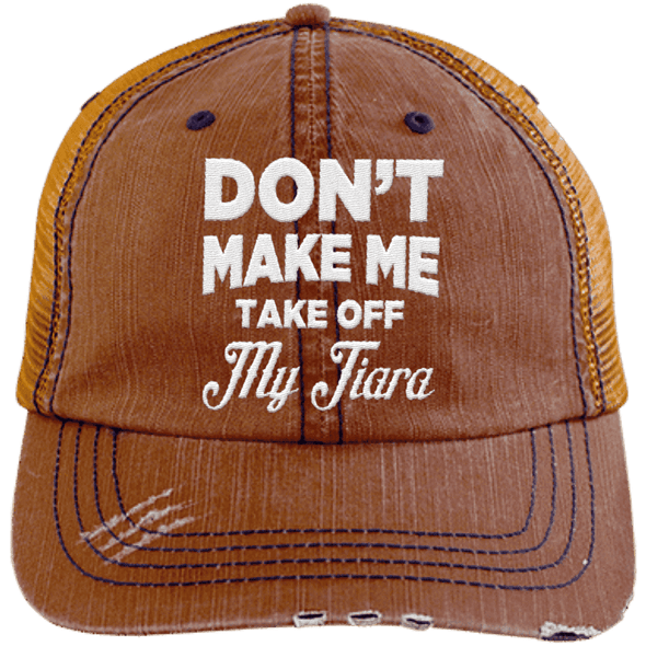 Don't Make Me Take Off My Tiara Trucker Cap Apparel CustomCat 6990 Distressed Unstructured Trucker Cap Orange/Navy One Size