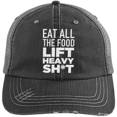 Eat All the Food, Lift Heavy Sh*t Trucker Cap Apparel CustomCat 6990 Distressed Unstructured Trucker Cap Black/Grey One Size