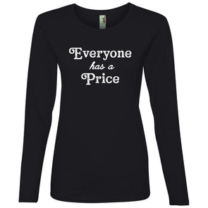 Everyone has a Price Long Sleeve T-Shirt T-Shirts CustomCat Black S