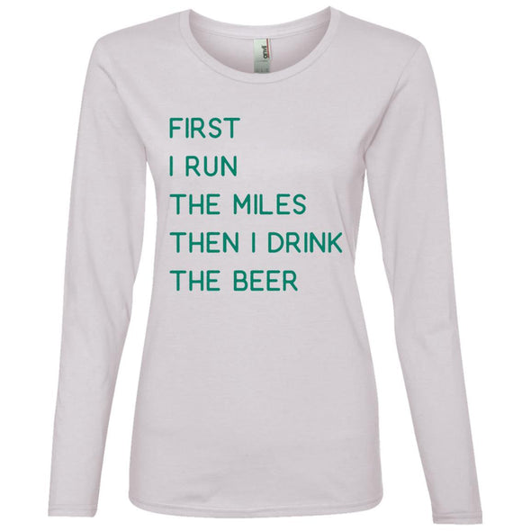 First I Run the miles then I Drink the Beer Long Sleeve T-Shirt T-Shirts CustomCat White S
