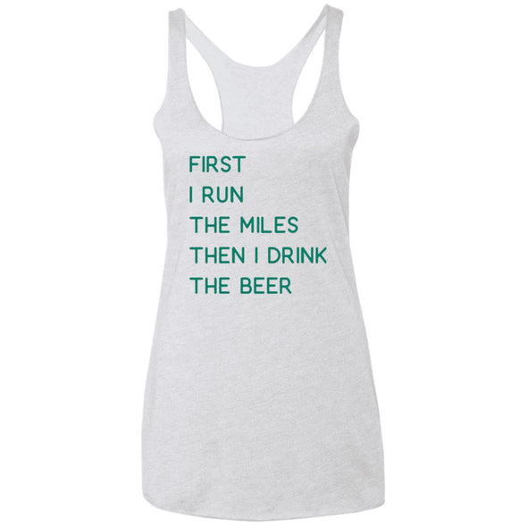 First I Run the Miles Then I Drink the BeerTriblend Racerback Tank T-Shirts CustomCat Heather White X-Small