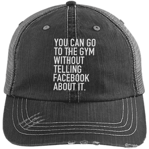 Go to the Gym Without Telling Facebook Trucker Cap Apparel CustomCat 6990 Distressed Unstructured Trucker Cap Black/Grey One Size