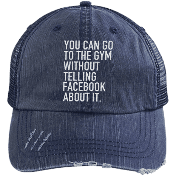 Go to the Gym Without Telling Facebook Trucker Cap Apparel CustomCat 6990 Distressed Unstructured Trucker Cap Navy/Navy One Size