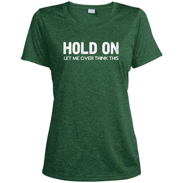 HOLD-ON-LET-ME-OVER-THINK-THISwht T-Shirts CustomCat Forest Green Heather X-Small