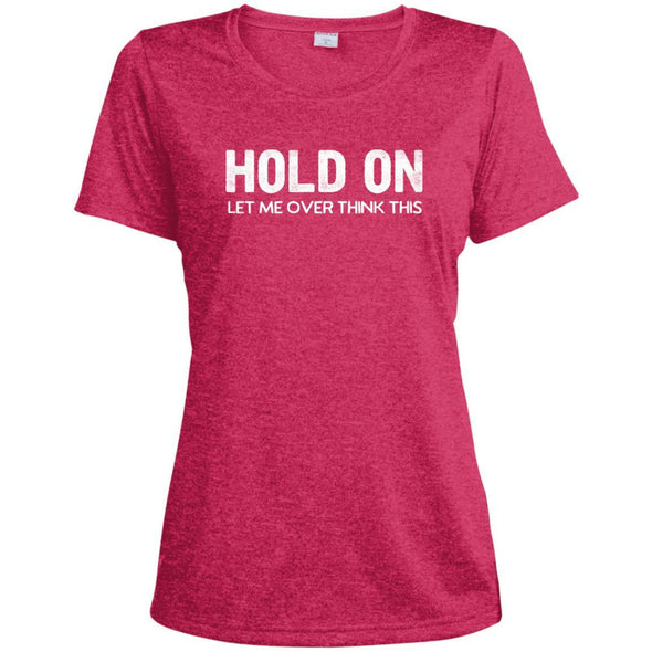 HOLD-ON-LET-ME-OVER-THINK-THISwht T-Shirts CustomCat Pink Raspberry Heather X-Small