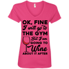 I am going to Wine about if after (Tees) Apparel CustomCat 88VL Anvil Ladies' V-Neck T-Shirt Hot Pink Small