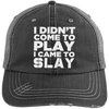I Came to Slay Trucker Cap Apparel CustomCat 6990 Distressed Unstructured Trucker Cap Black/Grey One Size