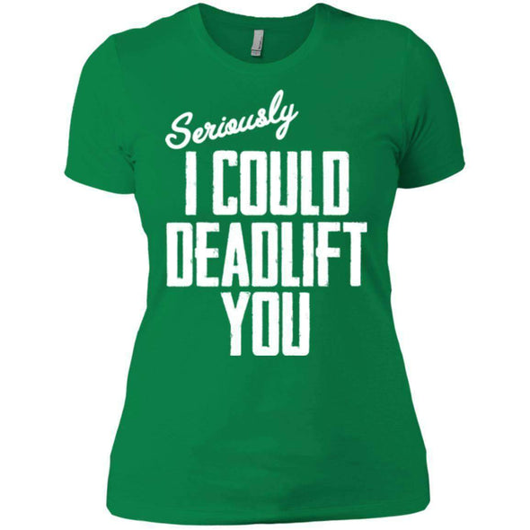 I Could Deadlift You T-Shirts CustomCat Kelly Green X-Small