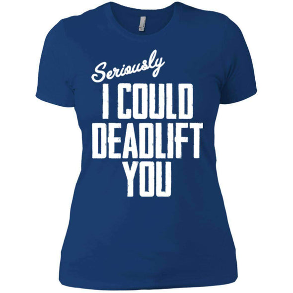 I Could Deadlift You T-Shirts CustomCat Royal X-Small
