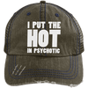 I Put the Hot in Psychotic Distressed Trucker Cap Apparel CustomCat 6990 Distressed Unstructured Trucker Cap Brown/Navy One Size