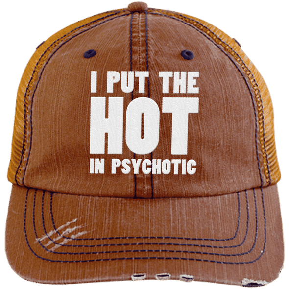 I Put the Hot in Psychotic Distressed Trucker Cap Apparel CustomCat 6990 Distressed Unstructured Trucker Cap Orange/Navy One Size