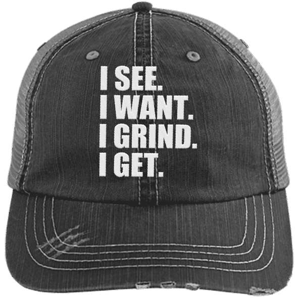 I See. I Want. I Grind. I Get. Distressed Trucker Cap Apparel CustomCat 6990 Distressed Unstructured Trucker Cap Black/Grey One Size