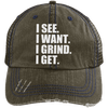 I See. I Want. I Grind. I Get. Distressed Trucker Cap Apparel CustomCat 6990 Distressed Unstructured Trucker Cap Brown/Navy One Size