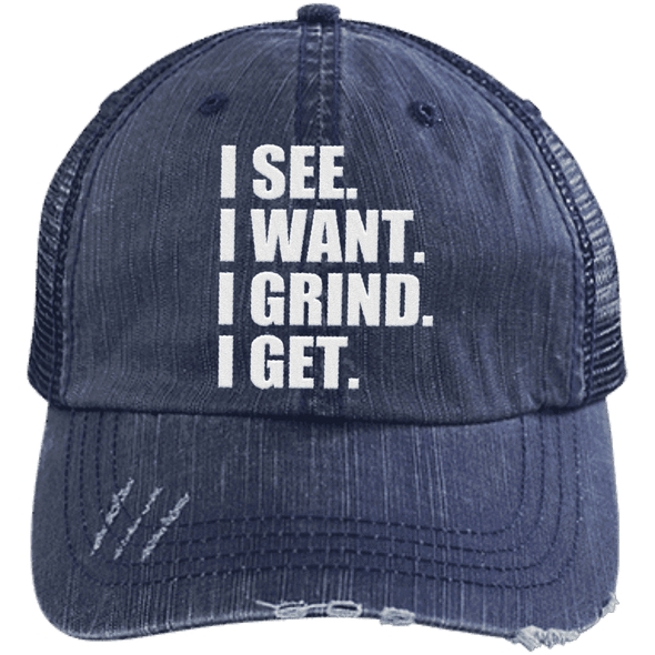 I See. I Want. I Grind. I Get. Distressed Trucker Cap Apparel CustomCat 6990 Distressed Unstructured Trucker Cap Navy/Navy One Size