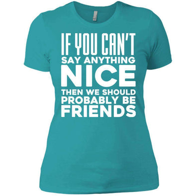 If you can't say anything nice T-Shirts CustomCat Tahiti Blue X-Small