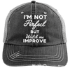 I'm not perfect but watch me improve (Trucker Cap) Apparel CustomCat 6990 Distressed Unstructured Trucker Cap Black/Grey One Size
