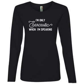 I'm Only Sarcastic When I Speak Long Sleeve T-Shirt T-Shirts CustomCat Black S