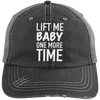 Lift Me Baby One More Time Distressed Trucker Cap Apparel CustomCat 6990 Distressed Unstructured Trucker Cap Black/Grey One Size