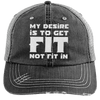 My Desire is to Get Fit Not Fit In Trucker Cap Apparel CustomCat 6990 Distressed Unstructured Trucker Cap Black/Grey One Size