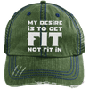 My Desire is to Get Fit Not Fit In Trucker Cap Apparel CustomCat 6990 Distressed Unstructured Trucker Cap Dark Green/Navy One Size