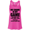No Shame in My No Game Apparel CustomCat B8800 Bella + Canvas Flowy Racerback Tank Neon Pink X-Small