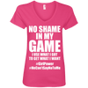 No Shame in My No Game Tees Apparel CustomCat 88VL Anvil Ladies' V-Neck T-Shirt Hot Pink Small