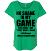 No Shame in My No Game Tees Apparel CustomCat NL6760 Next Level Ladies' Triblend Dolman Sleeve Envy X-Small