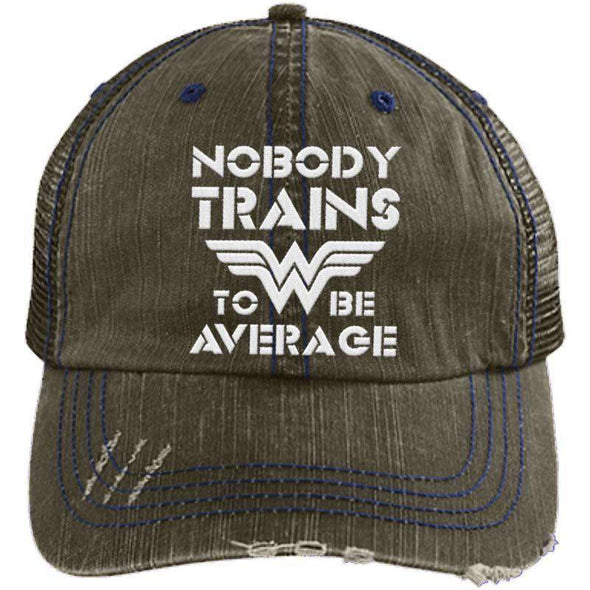 Nobody Trains to be Average Distressed Trucker Cap Apparel CustomCat 6990 Distressed Unstructured Trucker Cap Brown One Size