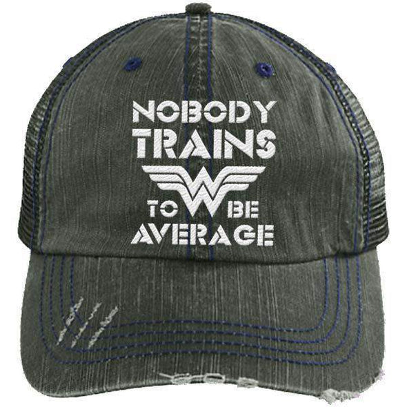 Nobody Trains to be Average Distressed Trucker Cap Apparel CustomCat 6990 Distressed Unstructured Trucker Cap Dark Green One Size
