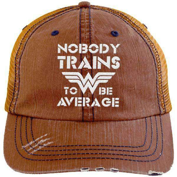 Nobody Trains to be Average Distressed Trucker Cap Apparel CustomCat 6990 Distressed Unstructured Trucker Cap Orange One Size