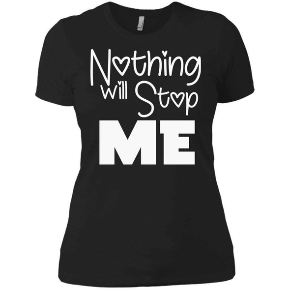 Nothing Will Stop Me T-Shirts CustomCat Black X-Small