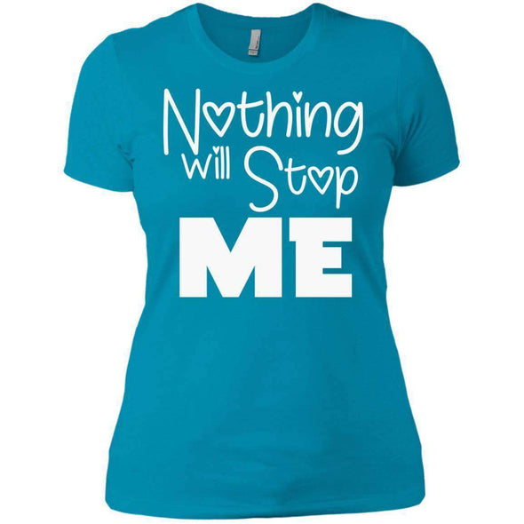 Nothing Will Stop Me T-Shirts CustomCat Turquoise X-Small
