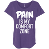 Pain is My Comfort Zone Tees Apparel CustomCat NL6760 Next Level Ladies' Triblend Dolman Sleeve Purple Rush X-Small